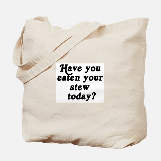 stew today Tote Bag