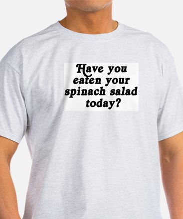 spinach salad today T-Shirt