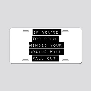 If Youre Too Open Minded Aluminum License Plate