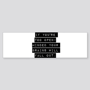 If Youre Too Open Minded Bumper Sticker