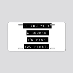 If You Were A Booger Aluminum License Plate