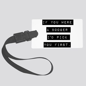 If You Were A Booger Luggage Tag