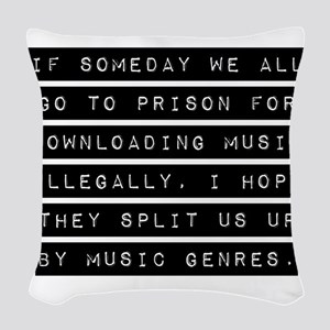 If Someday We All Go To Prison Woven Throw Pillow