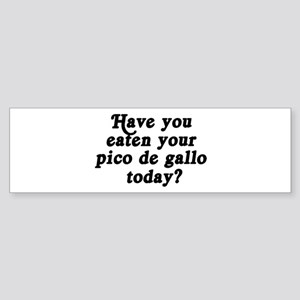 pico de gallo today Bumper Sticker