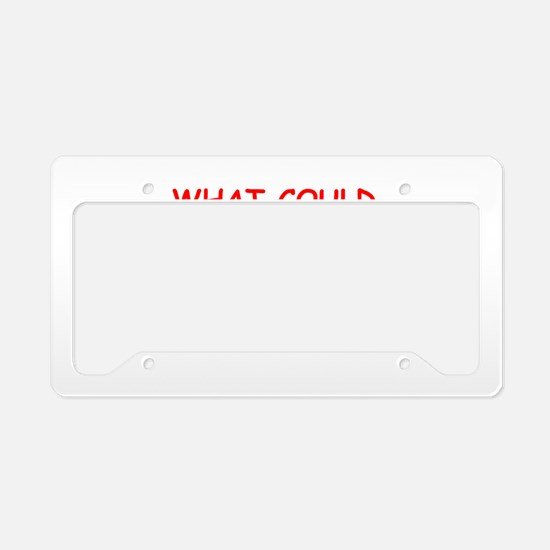 what could possiby go wrong? License Plate Holder
