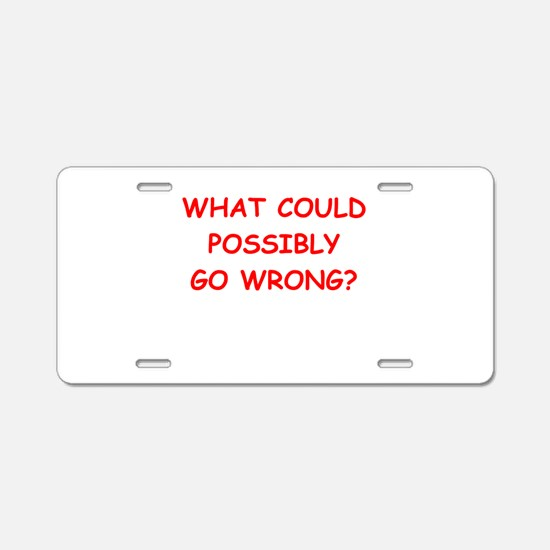 what could possiby go wrong? Aluminum License Plat