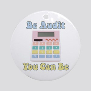 Be Audit You Can Be Ornament (Round)