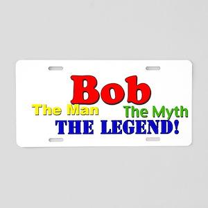 Bob The Man The Myth The Legend Aluminum License P