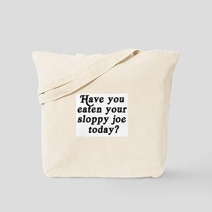 sloppy joe today Tote Bag