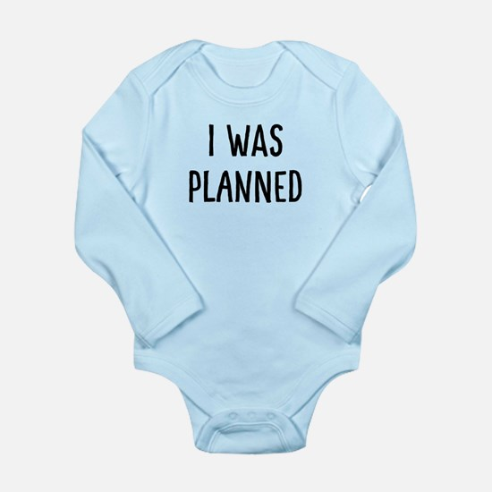 I Was Planned Long Sleeve Infant Body Suit