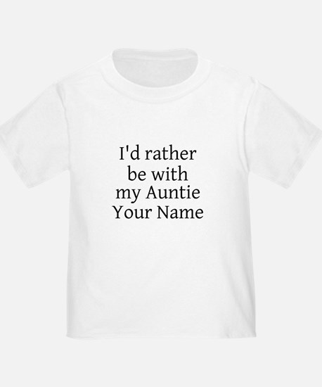 Id Rather Be With My Auntie (Custom) T-Shirt