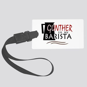 'Gunther is my Barista' Large Luggage Tag
