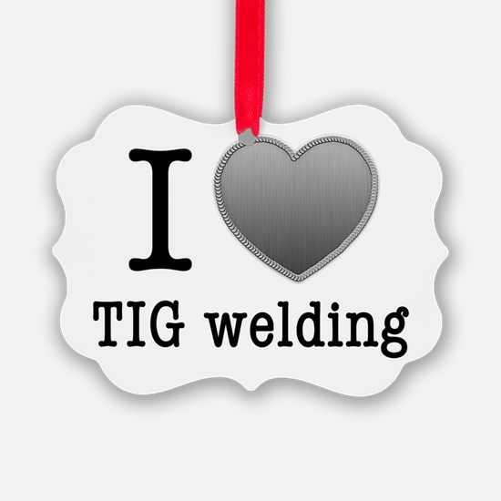 I love TIG welding Ornament
