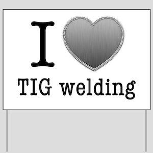 I love TIG welding Yard Sign