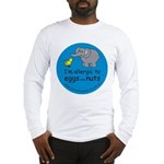 I'm allergic to eggs and nuts Long Sleeve T-Shirt