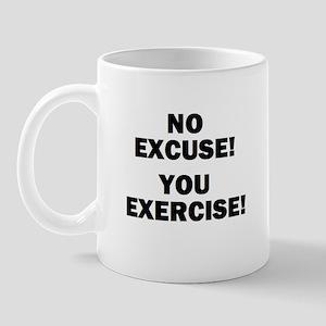 NO EXCUSE! YOU EXERCISE! Mug