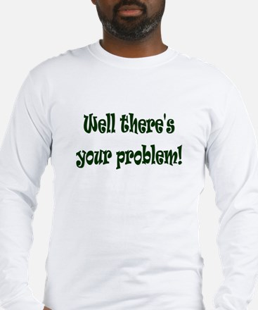 There's Your Problem Long Sleeve T-Shirt