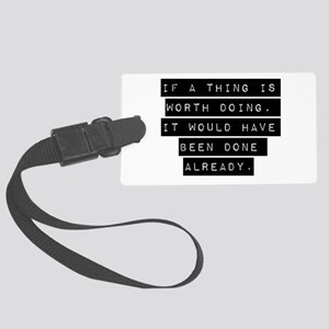 If A Thing Is Worth Doing Luggage Tag