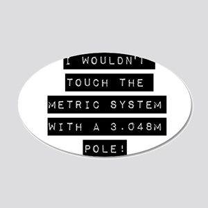 I Wouldnt Touch The Metric System Wall Decal