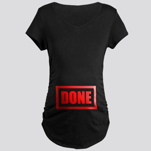 Done being pregnant Maternity Dark T-Shirt