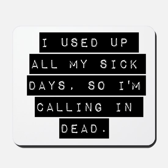 I Used Up All My Sick Days Mousepad