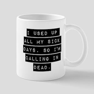 I Used Up All My Sick Days Mugs