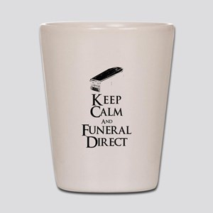Keep Calm and Funeral Direct Shot Glass