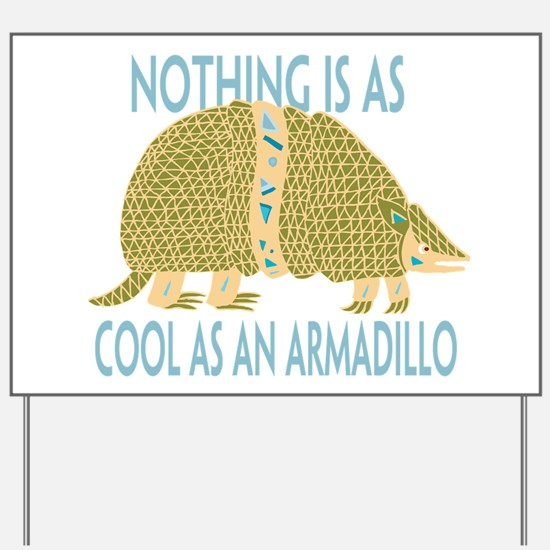 Nothing as cool as an armadillo Yard Sign