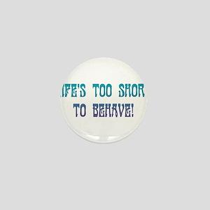 Life's Too Short Mini Button