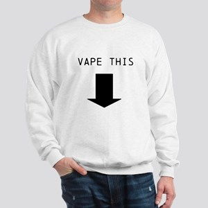 VAPE THIS Sweatshirt