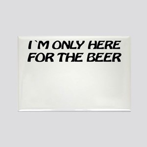 i'm only here for the beer Rectangle Magnet