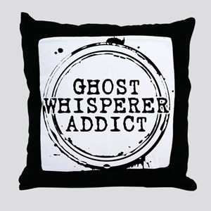 Ghost Whisperer Addict Throw Pillow