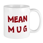 Mean Mug (Funny Coffee Mug) Mugs