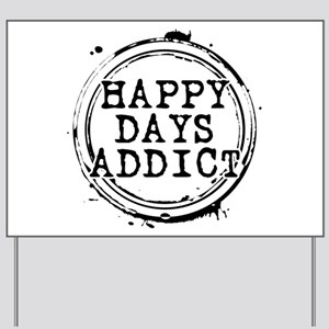 Happy Days Addict Yard Sign
