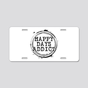 Happy Days Addict Aluminum License Plate