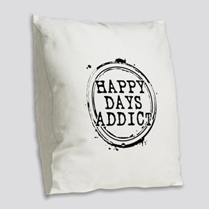 Happy Days Addict Burlap Throw Pillow