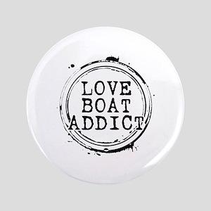 """Love Boat Addict 3.5"""" Button"""