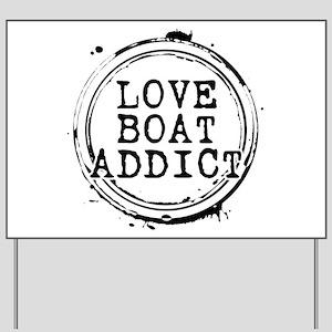 Love Boat Addict Yard Sign
