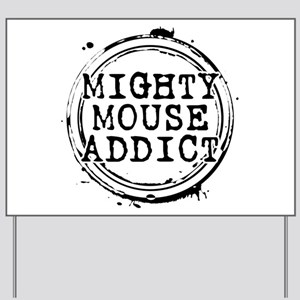 Mighty Mouse Addict Yard Sign