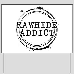 Rawhide Addict Yard Sign