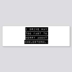 I Drive Way Too Fast Bumper Sticker