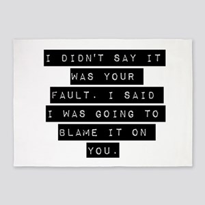 I Didnt Say It Was Your Fault 5'x7'Area Rug