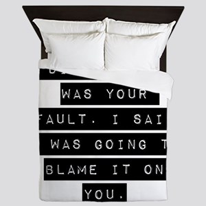 I Didnt Say It Was Your Fault Queen Duvet