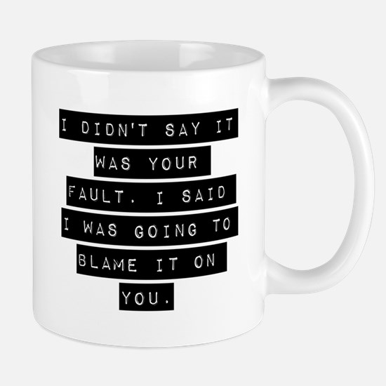 I Didnt Say It Was Your Fault Mugs