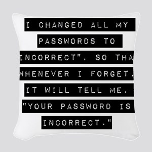 I Changed All My Passwords Woven Throw Pillow