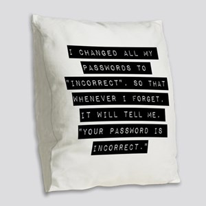I Changed All My Passwords Burlap Throw Pillow