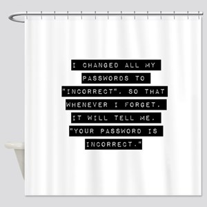 I Changed All My Passwords Shower Curtain