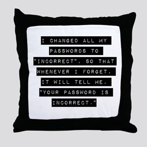 I Changed All My Passwords Throw Pillow