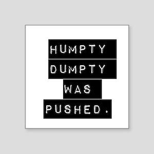 Humpty Dumpty Was Pushed Sticker