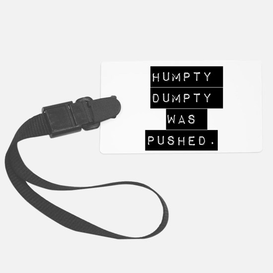 Humpty Dumpty Was Pushed Luggage Tag